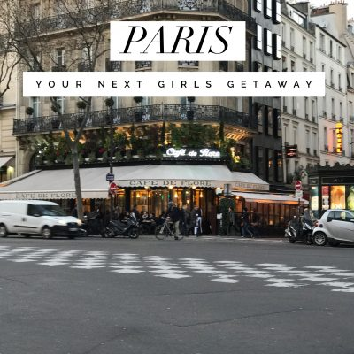 Paris | Your Next Girls Getaway